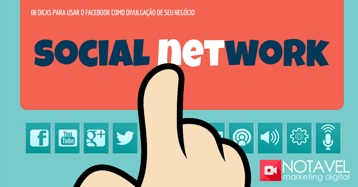 06 dicas para usar o Facebook como divulgação de seu negócio