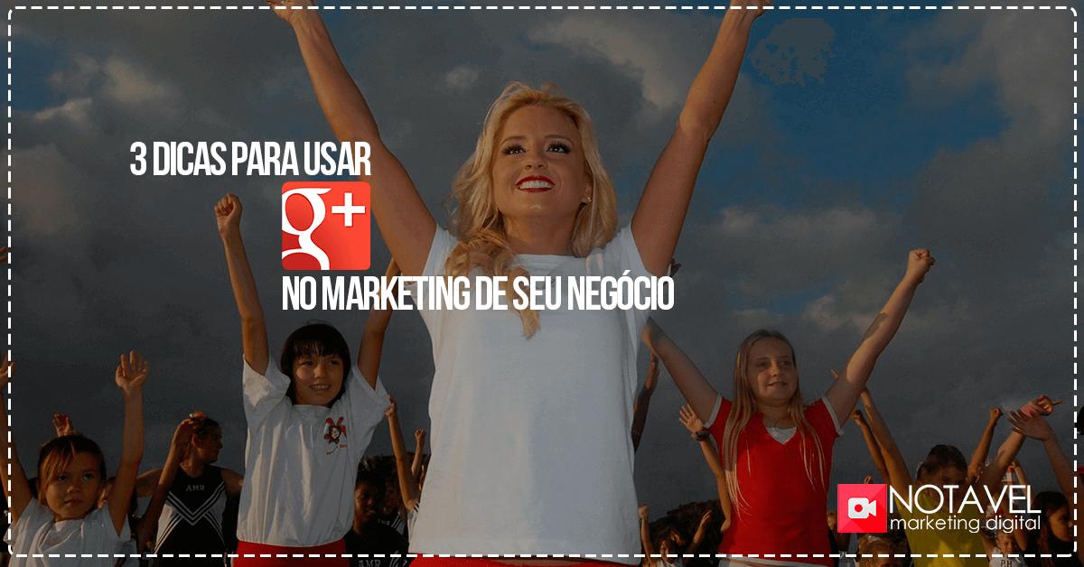 3 dicas para usar google plus no marketing do seu negocio