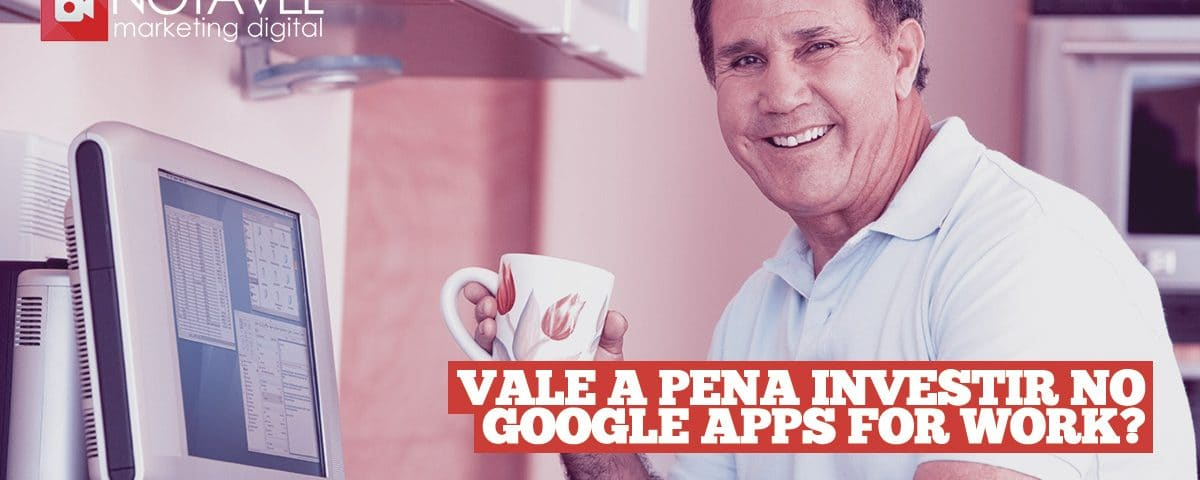 vale pena investir no google apps for work