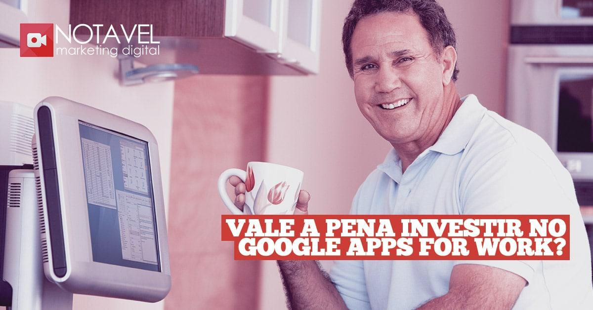 vale pena investir no google apps for work