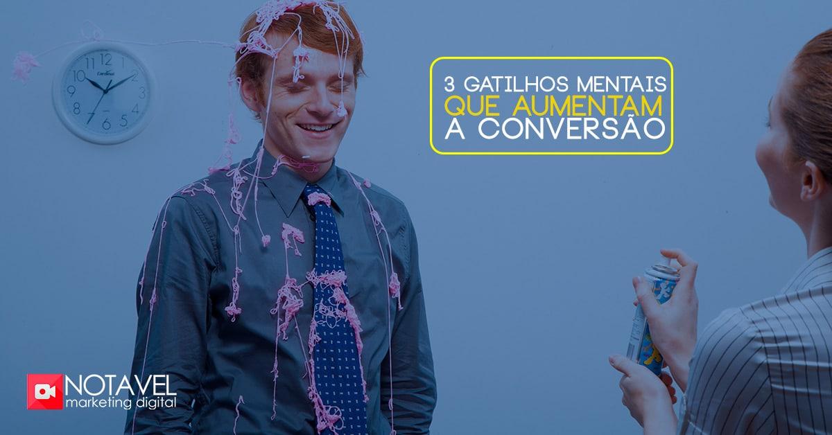 3 GATILHOS MENTAIS QUE AUMENTAM A CONVERSAO
