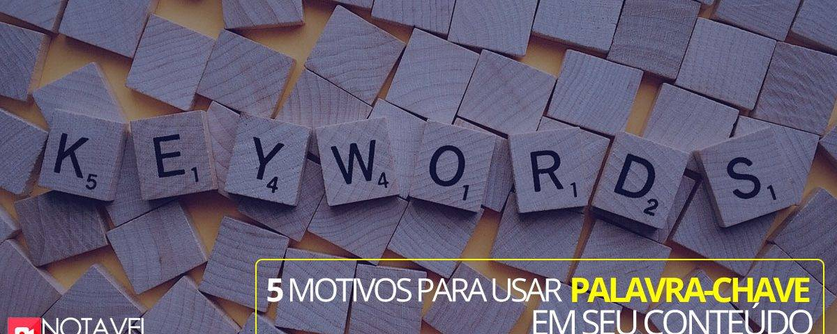 5 motivos usar palavra chave em seu conteudo
