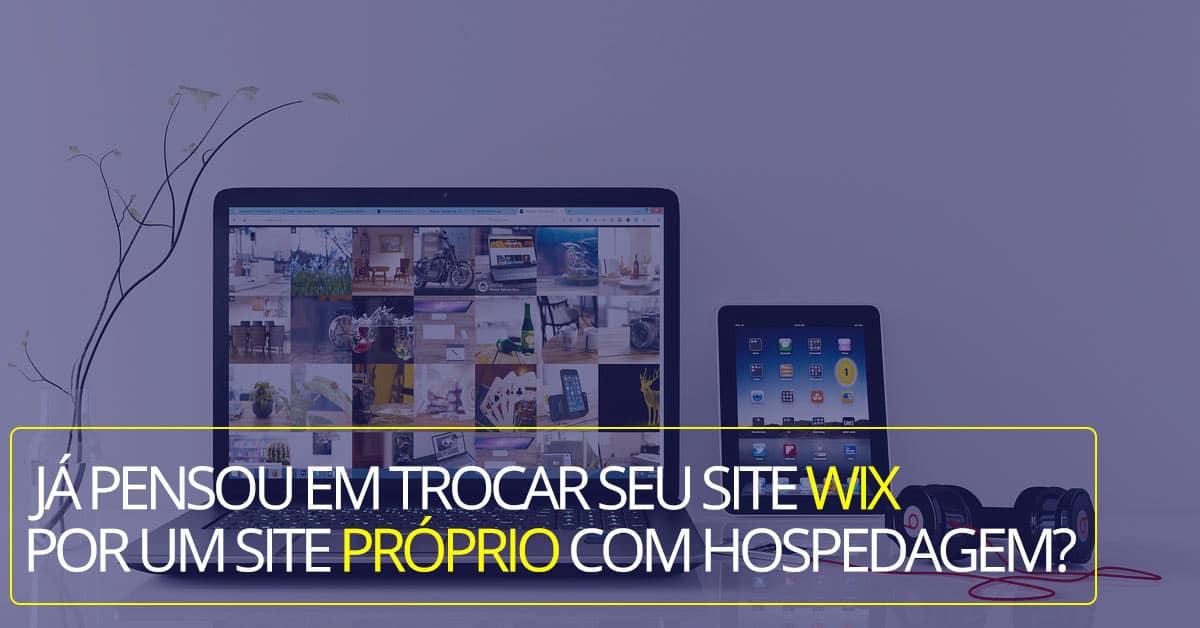 ja pensou trocar site wix por site proprio hospedagem