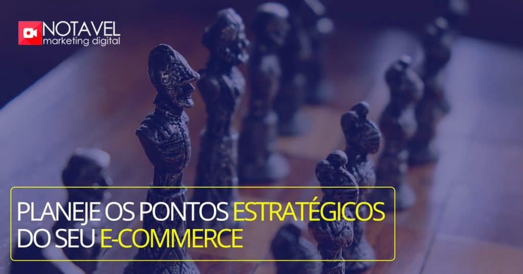 Planeje os pontos estratégicos de seu e-commerce