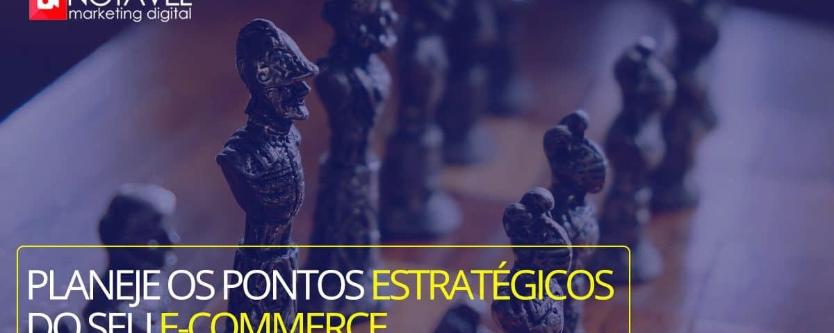 planeje os pontos estratégicos do seu e commerce