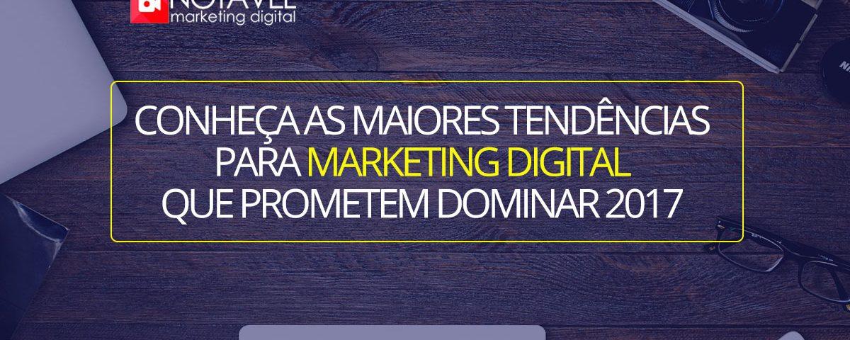 Conheça as maiores tendências para marketing digital que prometem dominar 2017